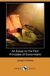 An Essay on the First Principles of Government (Dodo Press) - Joseph Priestley