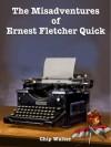 The Misadventures of Ernest Fletcher Quick (Episode One) - Chip Walter