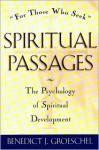 Spiritual Passages: The Psychology of Spiritual Development - Benedict J. Groeschel