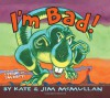 I'm Bad! - Kate McMullan, Jim McMullan