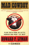 MAD COWBOY: Plain Truth from the Cattle Rancher Who Won't Eat Meat - Howard F. Lyman, Glen Merzer