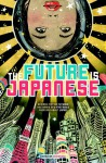The Future is Japanese: Science Fiction Futures and Brand New Fantasies from and about Japan. - Masumi Washington, Nick Mamatas, Ken Liu, Felicity Savage, David Moles, Project Itoh, Rachel Swirsky, Toh EnJoe, Pat Cadigan, Issui Ogawa, Catherynne M. Valente, Ekaterina Sedia, Hideyuki Kikuchi, Bruce Sterling, TOBI Hirotaka