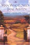 The Man Who Loved Jane Austen - Sally Smith O'Rourke