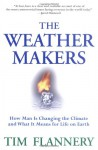 The Weather Makers : How Man Is Changing the Climate and What It Means for Life on Earth - Tim Flannery