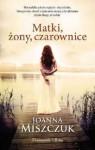 Matki, żony, czarownice - Joanna Miszczuk
