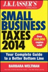 J.K. Lasser's Small Business Taxes 2014: Your Complete Guide to a Better Bottom Line - Barbara Weltman
