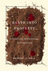 Earth into Property: Colonization, Decolonization, and Capitalism - Anthony J. Hall
