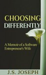Choosing Differently: A Memoir Of A Software Entrepreneur's Wife - J.S. Joseph