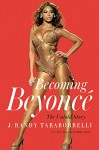 Becoming Beyoncé: The Untold Story - J. Randy Taraborrelli