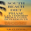 South Beach Diet Phase 1, 2 & 3 Exposed!: Pros & Cons. Do's & Don'ts - A.R. Clayton, Kevin F. Spalding, RMI Publishing
