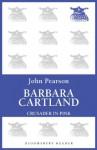 Barbara Cartland: Crusader in Pink - John Pearson