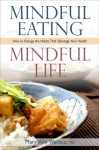 Mindful Eating: Mindful Life: How to Change the Habits That Sabotage Your Heart - Mary Ann Wallace