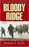 Bloody Ridge: The Battle That Saved Guadalcanal - Michael T. Smith