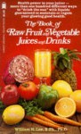 The Book Of Raw Fruit And Vegetable Juices And Drinks - William H. Lee