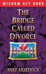 The Bridge Called Divorce - Mike Murdock
