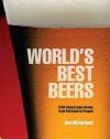 World's Best Beers: 1000 Unmissable Brews From Portland To Prague - Ben McFarland