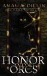 Honor Among Orcs (Orc Saga Book 1) - Amalia Dillin