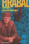 Święto przebiśniegu - Bohumil Hrabal, Jan Stachowski