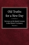 Old Truths for a New Day: Sermons on the Epistle Lessons in the Historic Lectionary Volume 2 - O A Geiseman
