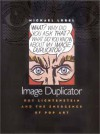 Image Duplicator: Roy Lichtenstein and the Emergence of Pop Art - Michael Lobel