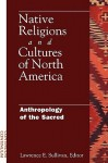 Native Religions and Cultures of North America: Anthropology of the Sacred - Lawrence Sullivan