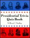 Presidential trivia quiz book - William C. MacKay