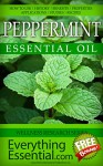 Peppermint Essential Oil: Uses, Studies, Benefits, Applications & Recipes (Wellness Research Series Book 11) - George Shepherd