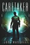 Caretaker (Caretaker Chronicles Book 1) - Josi Russell