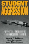 Student Aggression: Prevention, Management, and Replacement Training - Arnold P. Goldstein, Jane Close Conoley, Berj Harootunian