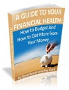 A Guide to Your Financial Health: How to Budget And How to Get More from Your Money - Brad Boruk, Ray Clark, Boiler Williams