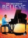 Jim Brickman -- Believe: Piano Solo & Piano/Vocal/Guitar - Jim Brickman