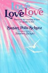 Love, Love, Love: Poems on the Meaning of Love for People in Love - Susan Polis Schutz, Stephen Schutz