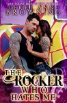 The Rocker Who Hates Me (The Rocker... Book 10) - Terri Anne Browning, Lorelei Logsdon, Shauna Kruse