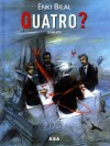 Quatro? - Enki Bilal, Camille Hourdeaux, Pedro Cleto