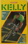 Kelly: a biography of Sean Kelly. - David Walsh