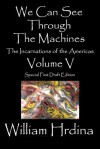 We Can See Through the Machines: The Incarnations of the Americas - William Hrdina