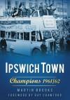 Ipswich Town: Champions 1961/62 - Martin G. Brooks