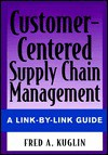 Customer Centered Supply Chain Management - Fred A. Kuglin