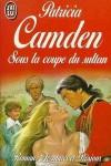 Sous la coupe du Sultan - Patricia Camden