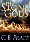 The Stone Gods - C.B. Pratt