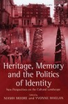 Heritage, Memory and the Politics of Identity: New Perspectives on the Cultural Landscape - Niamh Moore, Yvonne Whelan