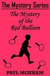 The Mystery of the Red Balloon (The Mystery Series, Short Story 6) - Paul Moxham