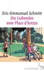 Die Liebenden vom Place d'Arezzo: Roman - Eric-Emmanuel Schmitt, Marlene Frucht