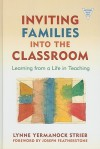 Inviting Families Into the Classroom: Learning from a Life in Teaching - Lynne Yermanock Strieb, Joseph Featherstone
