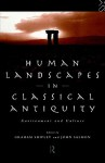 Human Landscapes in Classical Antiquity: Environment and Culture - Graham Shipley