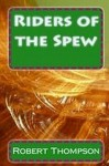 Riders of the Spew - Robert Thompson