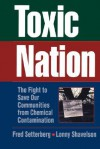 Toxic Nation: The Fight to Save Our Communities from Chemical Contamination - Fred Setterberg, Lonny Shavelson