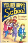Monkey Business Monkey Business (Young Hippo School) - Kara May