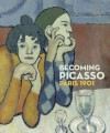 Becoming Picasso: Paris 1901 - Barnaby Wright
