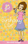 Go Girl: Brthday Girl - Meredith Badger